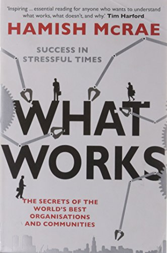 9780007203772: What Works: The Secrets of the World's Best Organisations and Communities