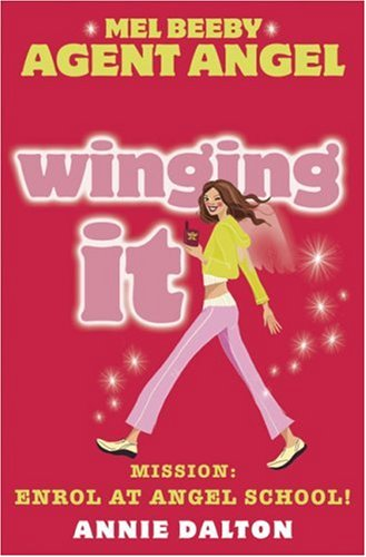 9780007204717: Winging It: Mission: Enrol at Angel School! (Mel Beeby Agent Angel)