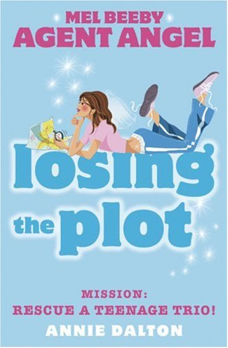 9780007204724: Losing the Plot: Mission: Rescue a Teenage Trio! (Mel Beeby Agent Angel)