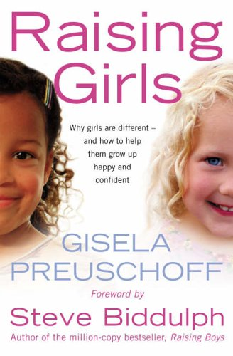 9780007204854: Raising Girls: Why girls are different ? and how to help them grow up happy and confident