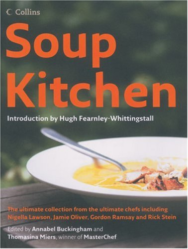 9780007205400: Soup Kitchen: The Ultimate Collection from the Ultimate Chefs Including Nigella Lawson, Jamie Oliver, Gordon Ramsay and Rick Stein
