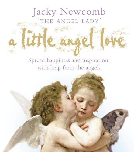 A Little Angel Love: Spread Happiness and Inspiration, with Help from the Angels: Newcomb, Jacky