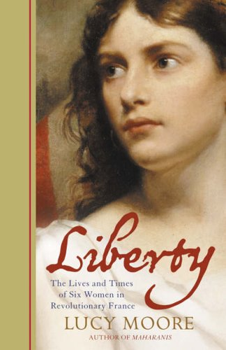 9780007206018: Liberty: The Lives and Times of Six Women in Revolutionary France