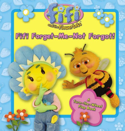 """Fifi Forget-Me-Not Forgot! ( """" Fifi and the Flowertots """" )"""