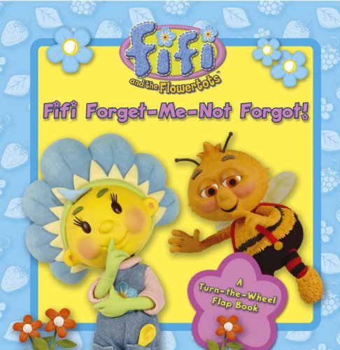 9780007206421: Fifi and the Flowertots - Fifi Forget-Me-Not Forgot!: A Turn-the-Wheel Flap Book