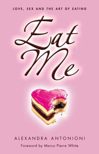 9780007206643: Eat Me: Love, Sex and the Art of Eating