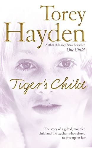9780007206971: Tiger's Child: The story of a gifted, troubled child and the teacher who refused to give up on her