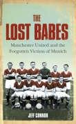 9780007208074: The Lost Babes: Manchester United and the Forgotten Victims of Munich