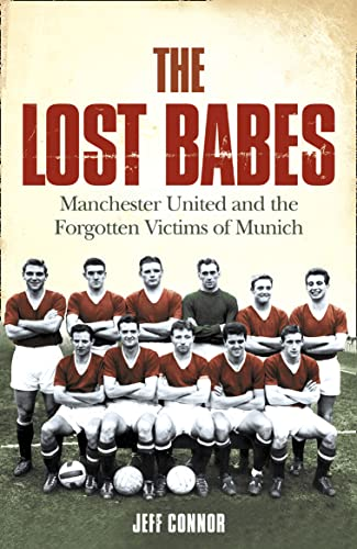 9780007208081: The Lost Babes: Manchester United and the Forgotten Victims of Munich