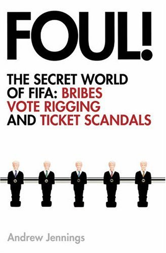9780007208111: Foul!: The Secret World of FIFA: Bribes, Vote Rigging and Ticket Scandals