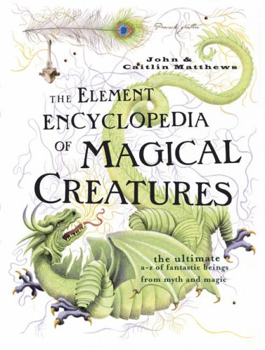 9780007208739: The Element Encyclopedia of Magical Creatures: The Ultimate A-Z of Fantastic Beings from Myth and Magic