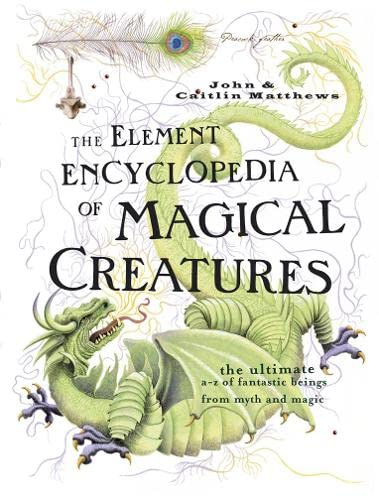 9780007208739: Element Encyclopedia of Magical Creatures: The Ultimate A-Z of Fantastic Beings from Myth and Magic