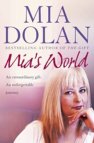 9780007208920: MIA's World: An Extraordinary Gift, an Unforgettable Journey. MIA Dolan with Rosalyn Chissick