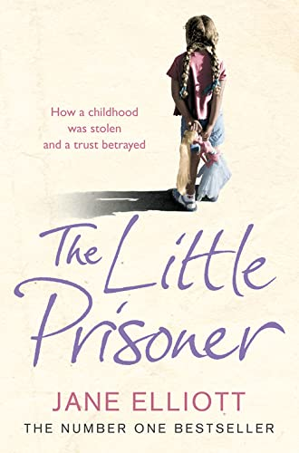 9780007208937: The Little Prisoner: How a Childhood Was Stolen and a Trust Betrayed. Jane Elliott with Andrew Crofts