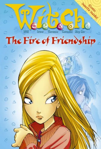 9780007209385: W.i.t.c.h. Novels (4) - The Fire of Friendship