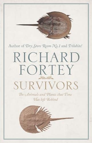 9780007209866: Survivors: The Animals and Plants that Time has Left Behind