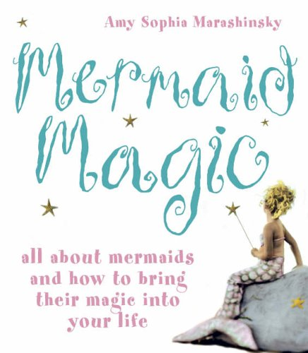 9780007210824: Mermaid Magic: All About Mermaids and How to Bring Their Magic into Your Life