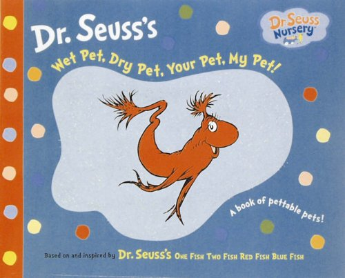 9780007211432: Wet Pet, Dry Pet, Your Pet, My Pet!: Touch and Feel Book (Dr. Seuss Nursery)