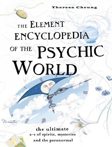 THE ELEMENT ENCYCLOPEDIA OF THE PSYCHIC WORLD: The Ultimate A-Z of Spirits, Mysteries and the Par...