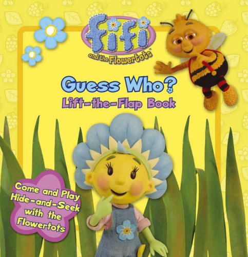 9780007211784: Fifi and the Flowertots - Guess Who? Lift-the-Flap Book