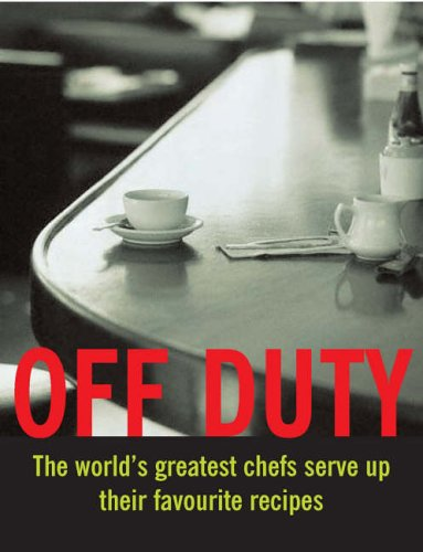 9780007212002: Off Duty: The World'S Greatest Chefs Cook At Home