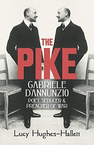 9780007213955: The Pike: Gabriele d'Annunzio: Poet, Seducer & Preacher of War