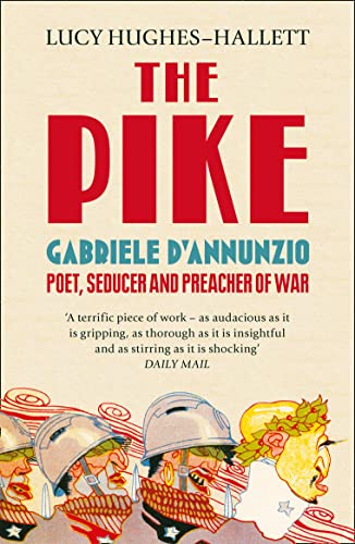 9780007213962: The Pike: Gabriele d'Annunzio, Poet, Seducer and Preacher of War