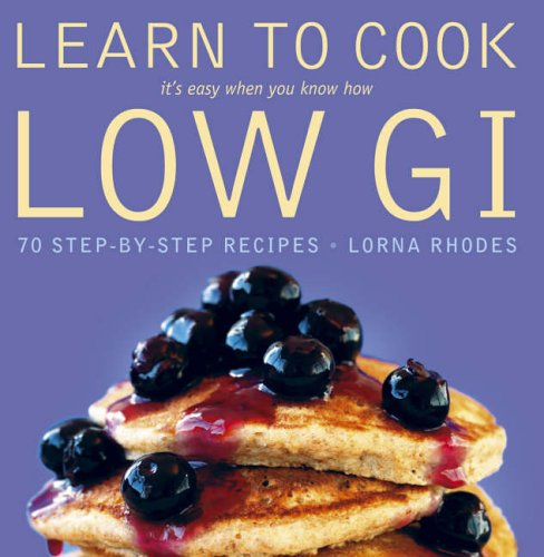9780007213986: Learn to Cook Low GI: 70 step-by-step recipes. It's easy when you know how.