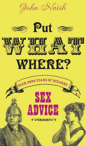 9780007214235: Put What Where?: Over 2,000 Years of Bizarre Sex Advice