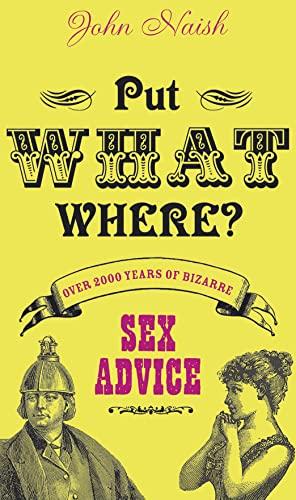 Put What Where?: Over 2,000 Years of: John Naish