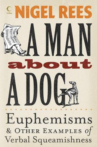 9780007214532: A Man About A Dog: Euphemisms and Other Examples of Verbal Squeamishness