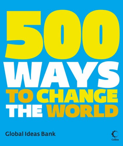 500 Ways To Change The World: GLOBAL IDEAS BANK