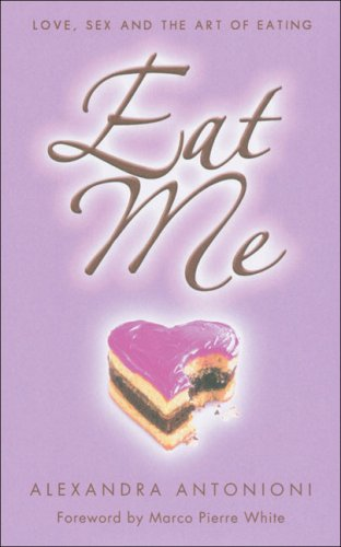9780007214631: Eat Me: Love, Sex and the Art of Eating