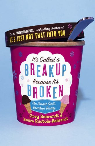 It's Called A Breakup Because It's Broken, The Smart Girl's Break-up Buddy - 2005 publication (9780007215591) by Greg Behrendt