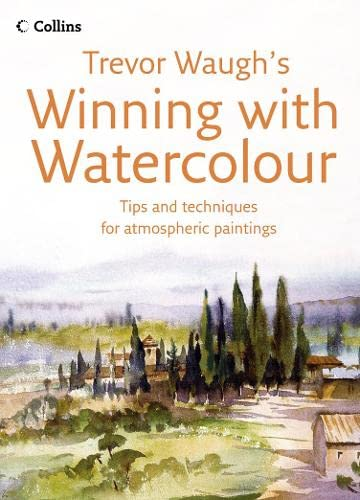 9780007216901: Trevor Waugh's Winning with Watercolour: Tips and Techniques for Atmospheric Paintings