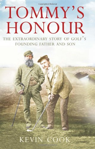 Tommy's Honour: The Extraordinary Story of Golf's Founding Father and Son: Cook, Kevin
