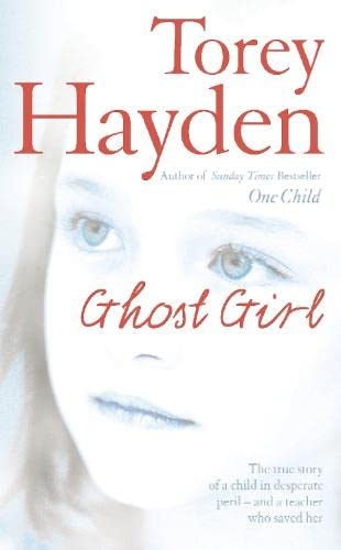 9780007218646: Ghost Girl: The true story of a child in desperate peril - and a teacher who saved her