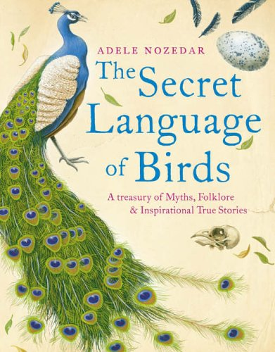 9780007219049: The Secret Language of Birds: A Treasury of Myths, Folklore and Inspirational True Stories