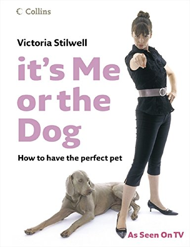9780007219070: It's Me or the Dog: How to have the Perfect Pet
