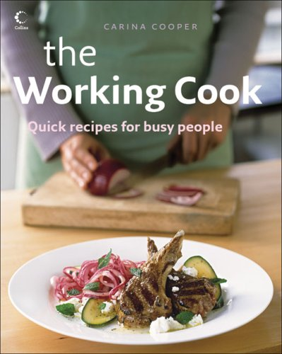 The Working Cook : Quick Recipes for Busy People: Carina Cooper