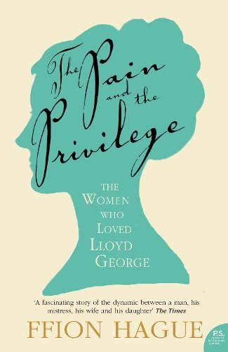 9780007219506: The Pain and the Privilege: The Women in Lloyd George's Life