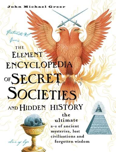 9780007220687: The Element Encyclopedia of Secret Societies and Hidden History: The Ultimate A-Z of Ancient Mysteries, Lost Civilizations and Forgotten Wisdom