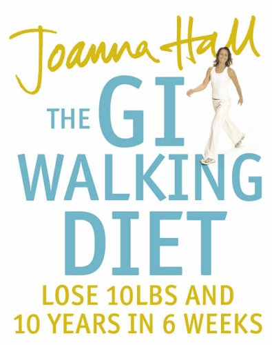 9780007221448: The GI Walking Diet: Lose 10lbs and Look 10 Years Younger in 6 Weeks