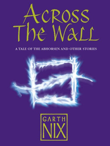 9780007221455: Across The Wall: A Tale of the Abhorsen and Other Stories