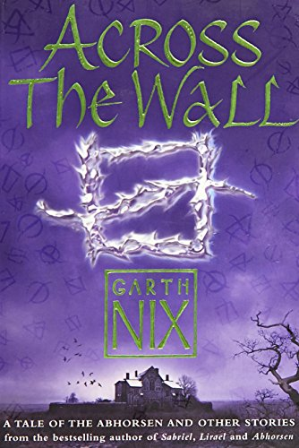 9780007221462: Across The Wall: A Tale of the Abhorsen and Other Stories