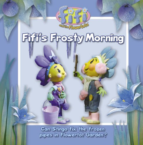 9780007223145: Fifi and the Flowertots ? Fifi?s Frosty Morning: Read-to-Me Storybook
