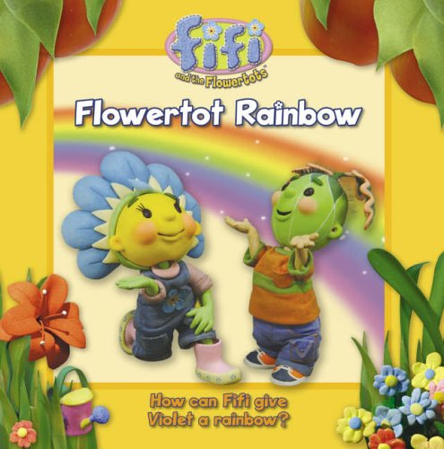 9780007223190: Fifi and the Flowertots - Flowertot Rainbow: Read-to-Me Storybook