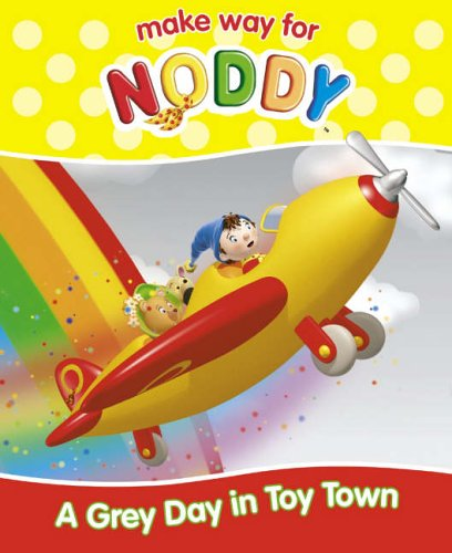 9780007223367: A Grey Day in Toy Town (Make Way for Noddy, Book 17)