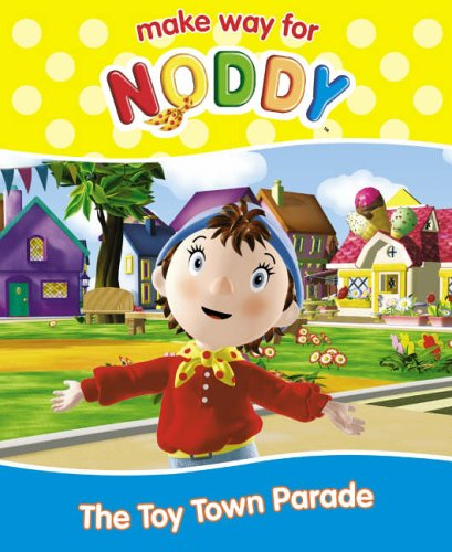 9780007223398: Make Way for Noddy (20) - The Toy Town Parade