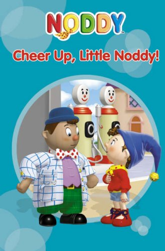 9780007223466: Cheer Up Little Noddy! (Noddy Toyland Adventures, Book 6)